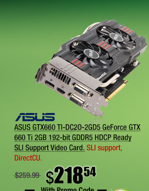 ASUS GTX660 TI-DC2O-2GD5 GeForce GTX 660 Ti 2GB 192-bit GDDR5 HDCP Ready SLI Support Video Card