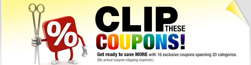 CLIP THESE COUPONS! Get ready to save MORE with 16 exclusive coupons spanning 20 categories. (No actual coupon-clipping required.)