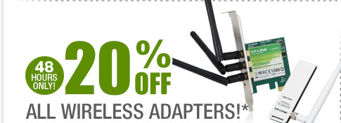 48 HOURS ONLY! 20% OFF ALL WIRELESS ADAPTERS!*