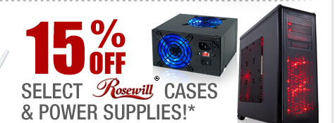 15% OFF SELECT ROSEWILL CASES & POWER SUPPLIES!*