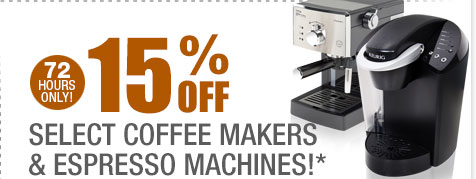 72 HOURS ONLY! 15% OFF SELECT COFFEE MAKERS & ESPRESSO MACHINES!*
