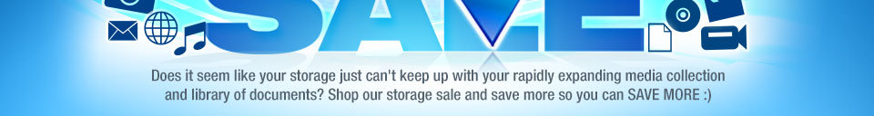 Does it seem like your storage just can't keep up with your rapidly expanding media collection and library of documents? Shop our storage sale and save more so you can SAVE MORE :)