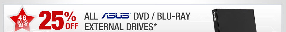 48 HOURS ONLY. 25% OFF ALL ASUS DVD / BLU-RAY EXTERNAL DRIVES*