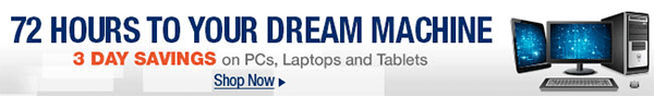 72 Hours to your dream machine. 3 days savings on PCs, laptops and tablets. shop now.