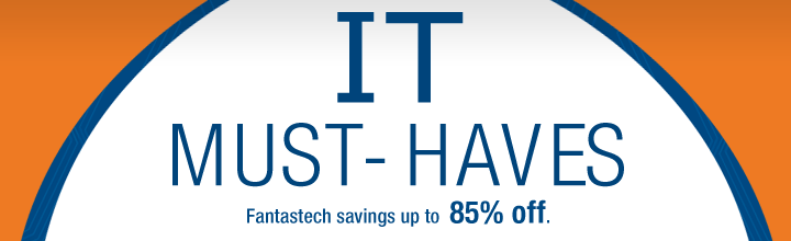 IT MUST-HAVES Fantastech savings up to 85% off.