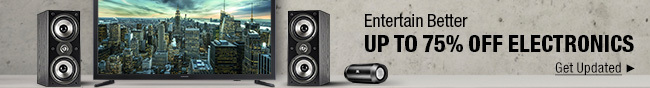 Entertain Better Up to 75% Off Electronics