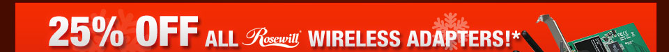 25% OFF ALL ROSEWILL WIRELESS ADAPTERS!*