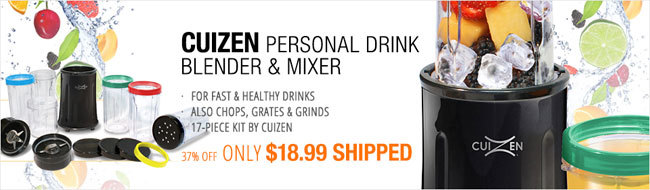 CUIZEN PERSONAL DRINK BLENDER & MIXER · FOR FAST & HEALTHY DRINKS · ALSO CHOPS, GREATES & GRINDS · 17-PIECE KIT BY CUIZEN 37% OFF ONLY 18.99 USD SHIPPED