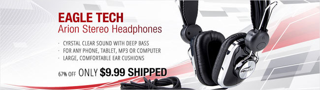 EAGLE TECH ARION STEREO HEADPHONES · CYRSTAL CLEAR SOUND WITH DEEP BASS · FOR ANY PHONE, TABLET,MP3 OR COMPUTER · LARGE, COMFORTABLE EAR CUSHIONS 67% OFF ONLY 9.99 USD SHIPPED