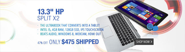 """13.3"""" HP SPLIT X2 · THE ULTRABOOK THAT CONVERTS INTO A TABLET · INTEL I5,4 GB RAM, 128GB SSD, IPS TOUCHSCREEN · BEATS AUDIO, WINDOWS 8, WEBCAM, HDMI OUT 47% OFF ONLY 475 USD SHIPPED SHOP NOW"""