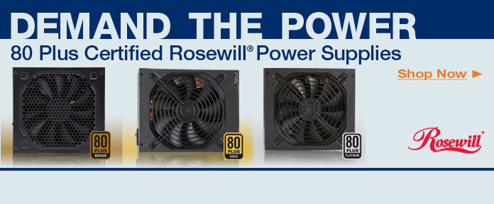DEMAND THE POWER. 80 Plus Certified Rosewill® Power Supplies