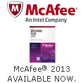 McAfee® An Intel Company 2013 AVAILABLE NOW