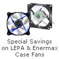 Special Savings on LEPA & Enermax Case  Fans