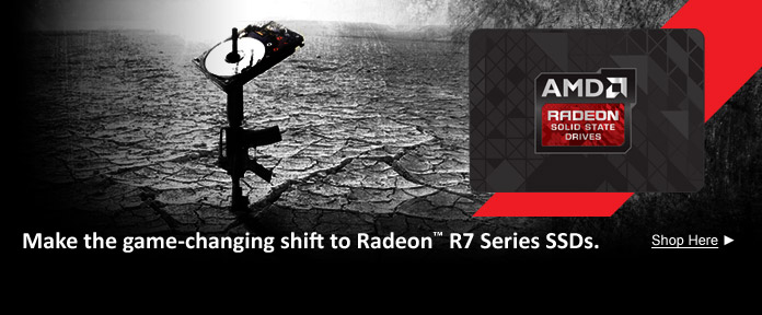 Make the game-changing shift to Radeon™ R7 Series SSDs