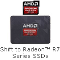 Shift to Radeon R7 Series SSDs