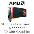 Stunningly Powerful Radeon R9 300 Graphics