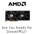 AMD IS READY FOR DIRECTX®12