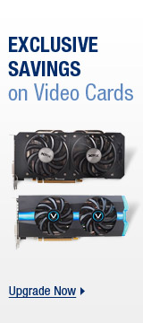 EXCLUSIVE SAVINGS on Video Cards