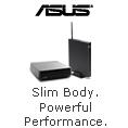 SLIM BODY. POWERFUL PERFORMANCE