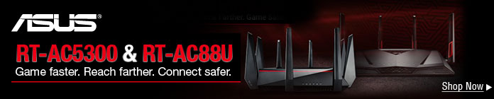 RT-AC5300 & RT-AC88U Game faster. Game farther. Game safer