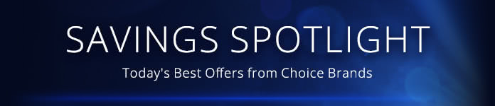Savings Spotlight: Today's Best Offers from Choice Brands