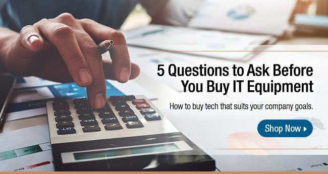5 Questions to Ask Before You Buy IT Equipment