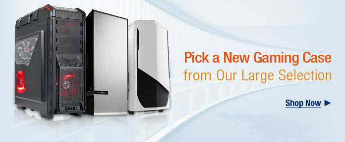 Pick a New Gaming Case from Our Large Selection