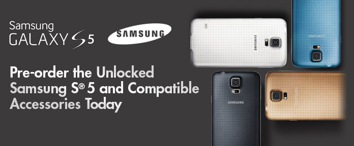Pre-Order the Unlocked Samsung S5 and Compatible Accessories Today