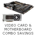 VIDEO CARD & MOTHERBOARD COMBO SAVINGS