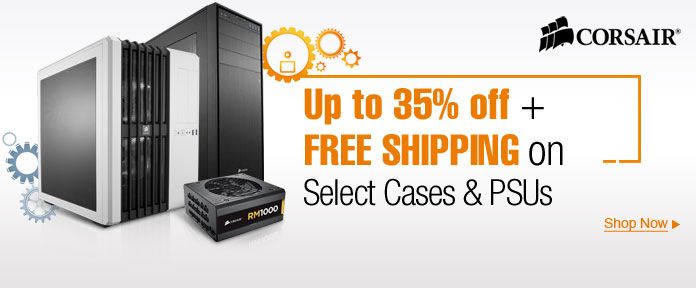 Up to 35% off + Free Shipping on Select Corsair Cases & PSUs