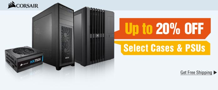 Up to 20% OFF + Free Shipping on Cases & PSUs