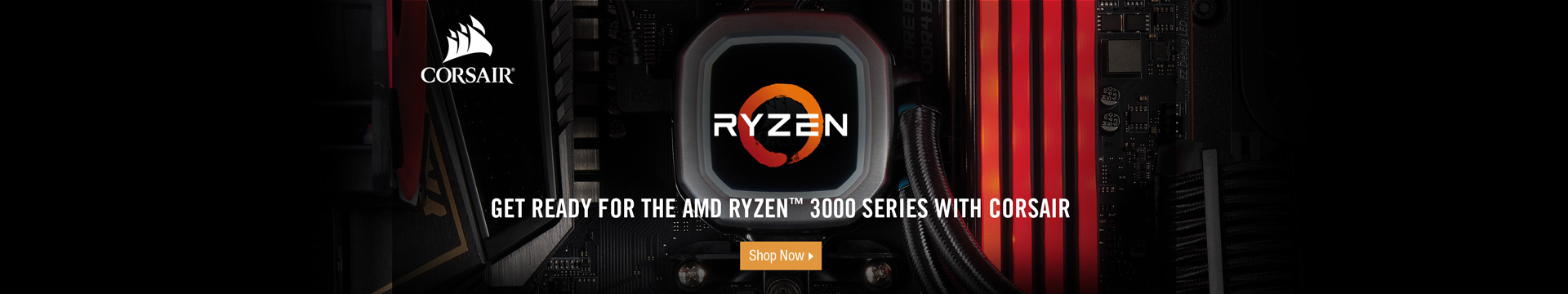 GET READY FOR THE AMD RYZEN(TM) 3000 SERIES WITH CORSAIR