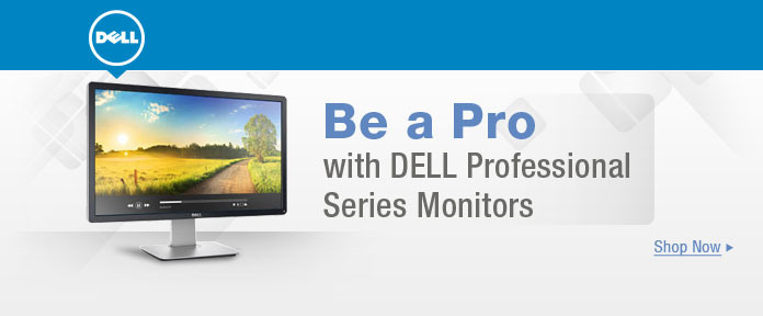 Be a Pro with DELL Professional Series Monitors
