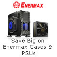 Big on Enermax Cases & PSUs.