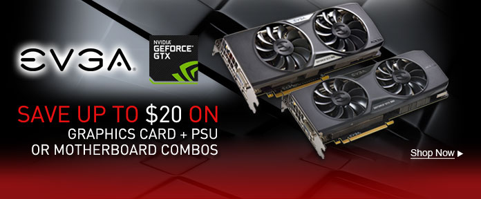 SAVE UP TO $20 ON GRAPHICS CARD + PSU OR MOTHERBOARD COMBOS