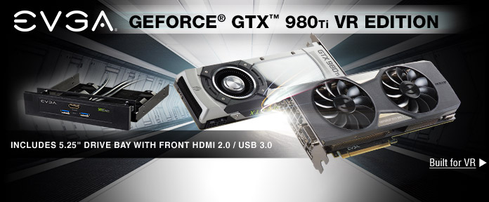GeForce GTX 980Ti VR Edition Built for VR