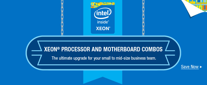 Save Now with Intel® Xeon® Processor and Motherboard Combos