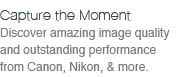 Discover amazing image quality and outstanding performance from Canon, Nikon, & more