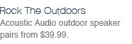 Acoustic Audio outdoor speaker pairs from $39.99