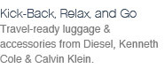 Travel-ready luggage & accessories from Diesel, Kenneth Cole & Calvin Klein.