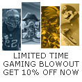 LIMITED TIME GAMING BLOWOUT GET 10% OFF NOW