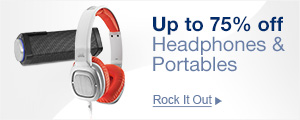 Up to 75% off Headphones & Portables