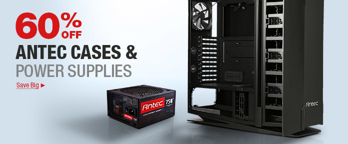 60% OFF ANTEC CASES& POWER SUPPLIES