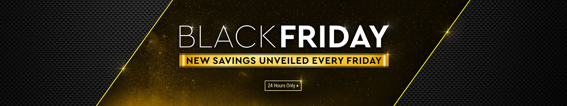 Black Friday - New Savings Unveiled Every Friday