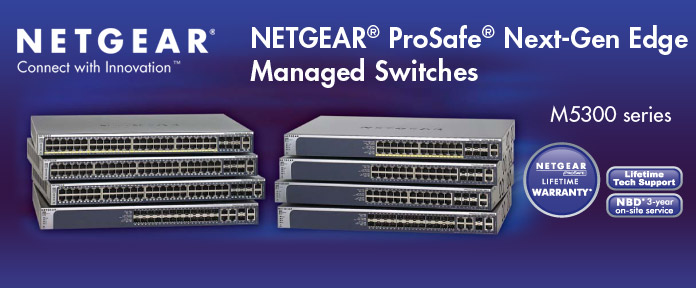 NETGEAR® ProSafe® Next-Gen Edge Managed Switches