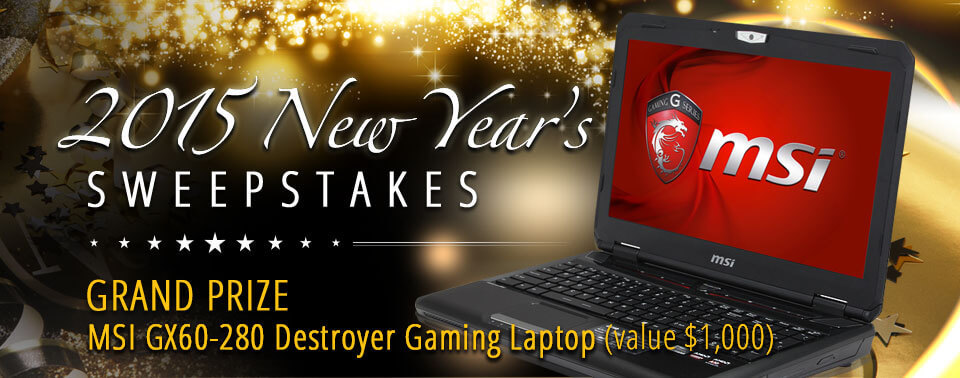 2015 New Year's Sweepstakes GRAND PRIZE MSI GX60-280 Destroyer Gaming Laptop (value 1,000 USD)