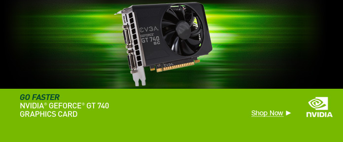 Go faster, NVIDIA GEFORCE GT 740 GRAPHICS CARD