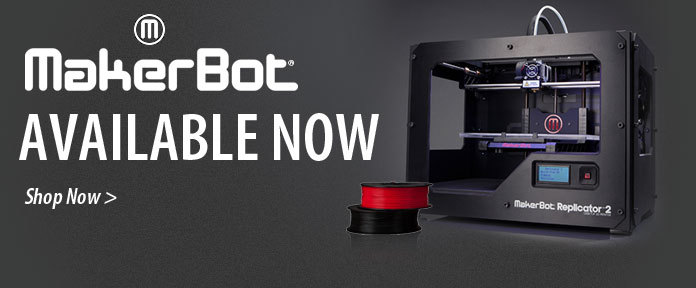 MakerBot® AVAILABLE NOW
