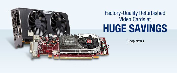Factory-Quality Refurbished Video Cards at Huge Savings