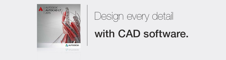 Design every detail with CAD software.